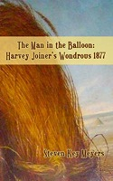 The Man in the Balloon: Harvey Joiner's Wondrous 1877;